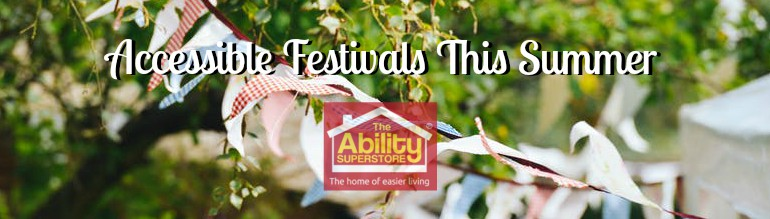 Over a backdrop of flags and greenery, white text reads Accessible Festivals This Summer, above the house-shaped logo for The Ability Superstore.
