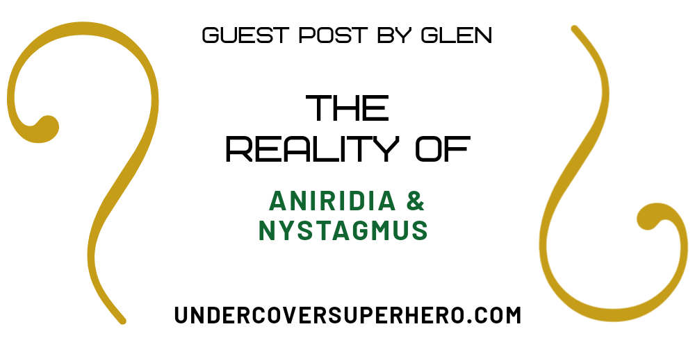 The Reality of Aniridia & Nystagmus – Guest Post by Glen